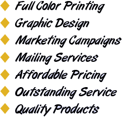 Full Color Printing, Graphic Design, Marketing Campaigns, Mailing Services, Affordable Pricing, Outstanding Service, Quality Products